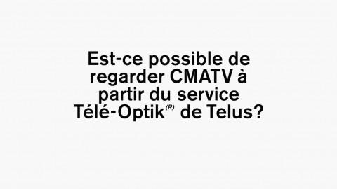 Regarder CMATV sur TéléOptik de Telus !