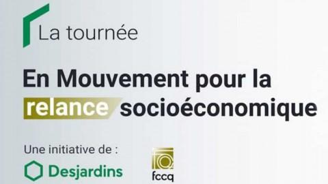 Desjardins et la FCCQ poursuivent dans la région,  la tournée virtuelle En Mouvement pour la relance socioéconomique du Québec